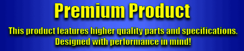 This is a premium product that offers higher quality parts and specifications. This product is designed with performance in mind.